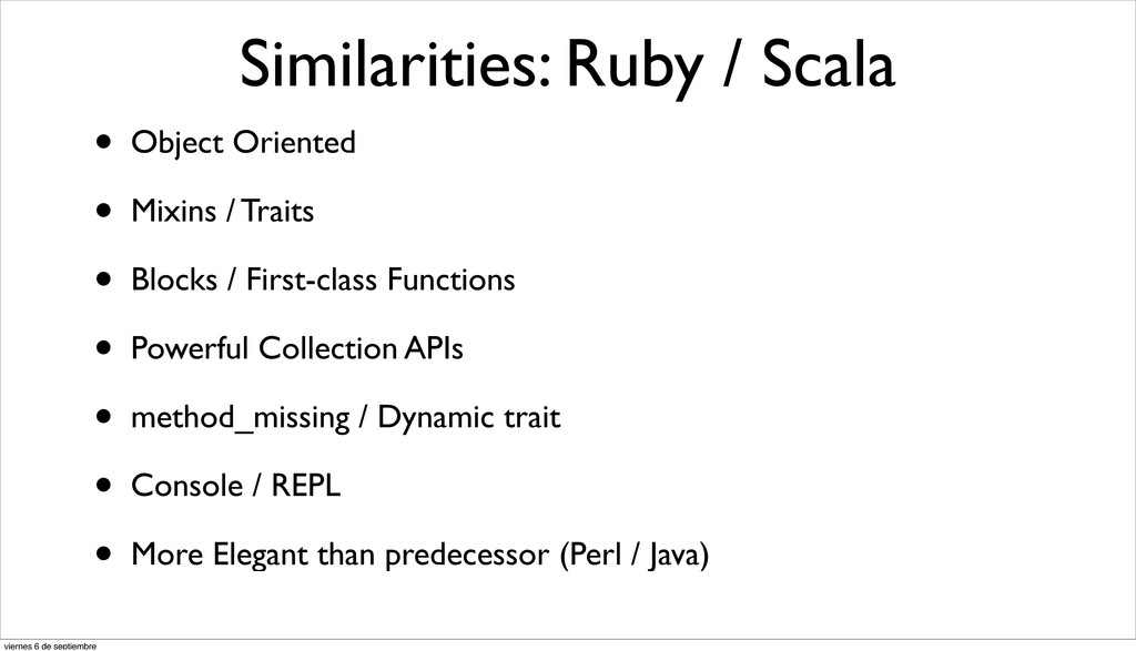 Similarities: Ruby / Scala • Object Oriented • ...