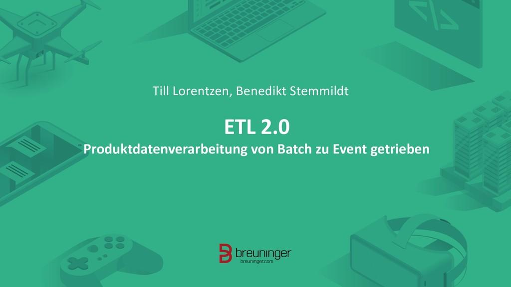 Till Lorentzen, Benedikt Stemmildt ETL 2.0 Prod...
