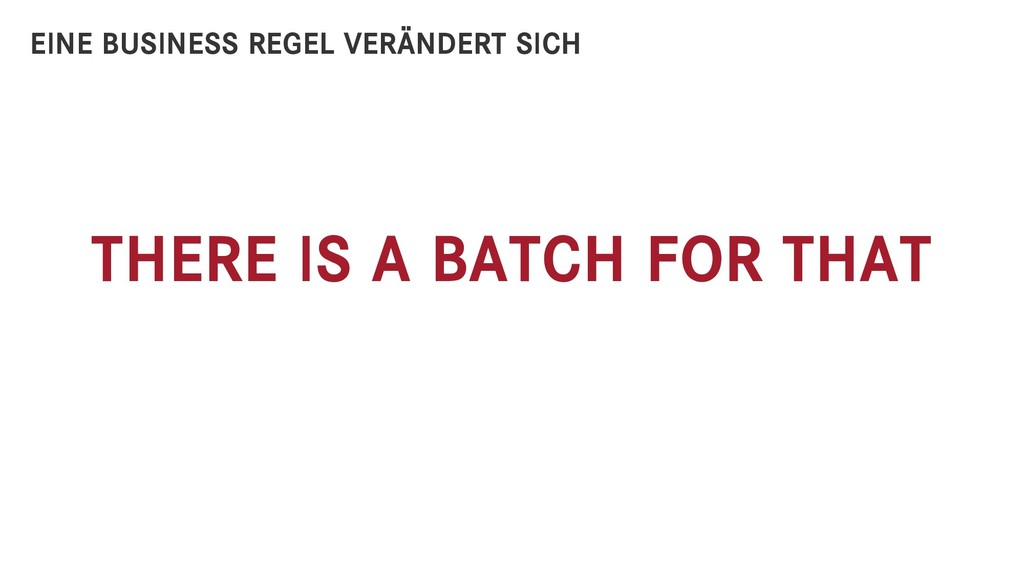 THERE IS A BATCH FOR THAT EINE BUSINESS REGEL V...