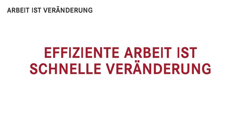 EFFIZIENTE ARBEIT IST SCHNELLE VERÄNDERUNG ARBE...
