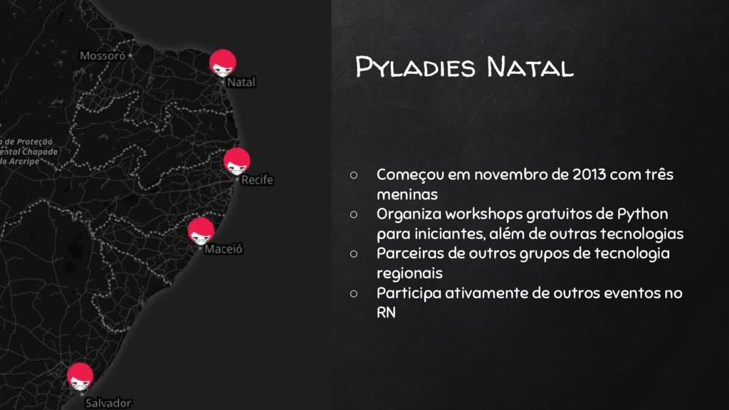 Pyladies Natal ○ Começou em novembro de 2013 co...