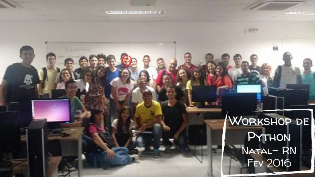 Workshop de Python Natal- RN Fev 2016