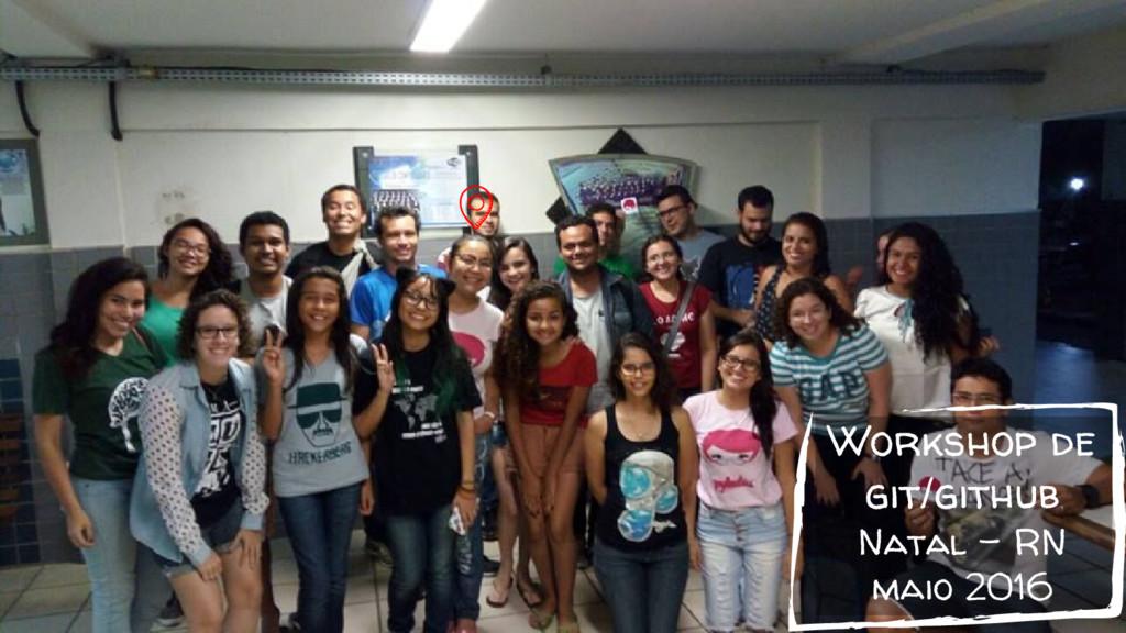 Workshop de git/github Natal - RN maio 2016