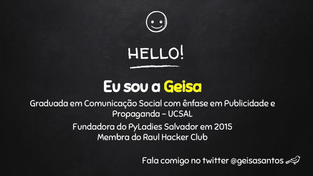hello! Eu sou a Geisa Graduada em Comunicação S...