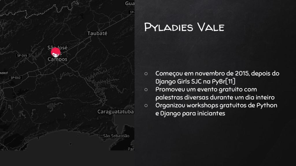 Pyladies Vale ○ Começou em novembro de 2015, de...