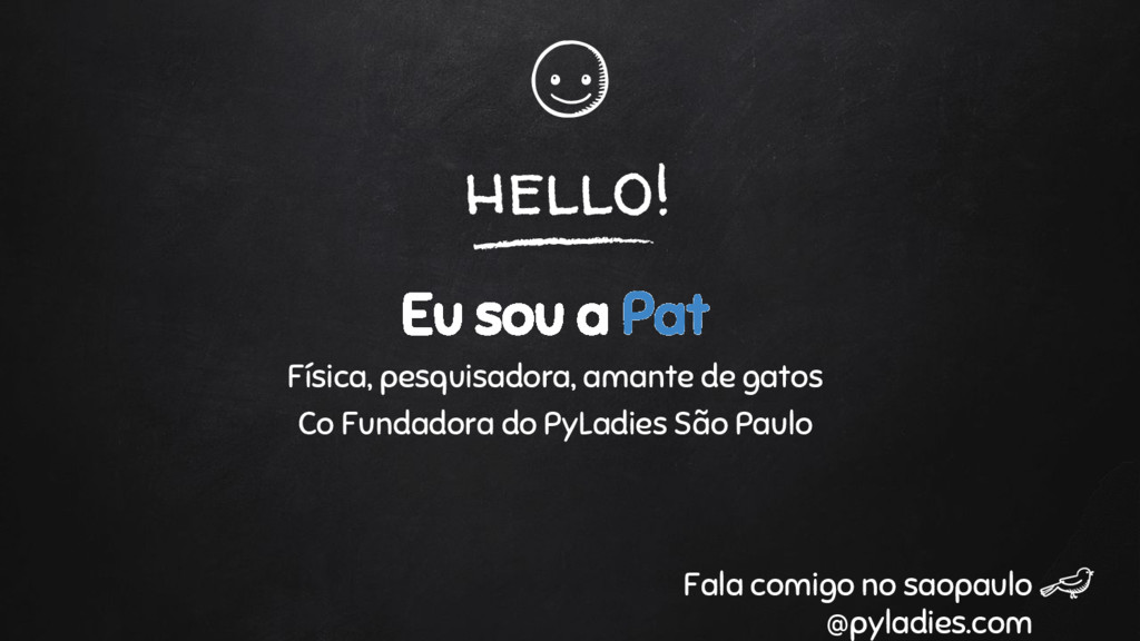 hello! Eu sou a Pat Física, pesquisadora, amant...