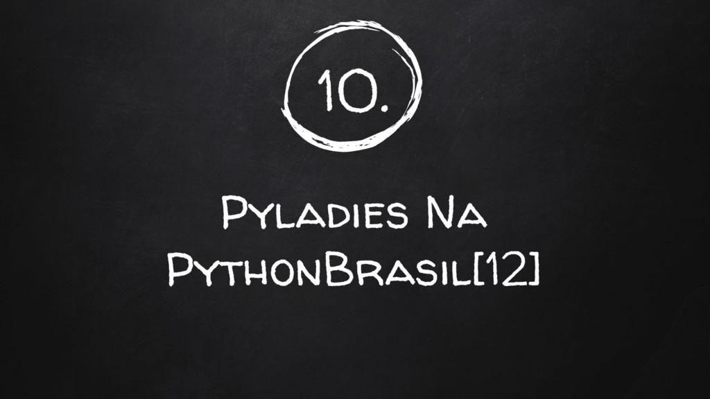 10. Pyladies Na PythonBrasil[12]