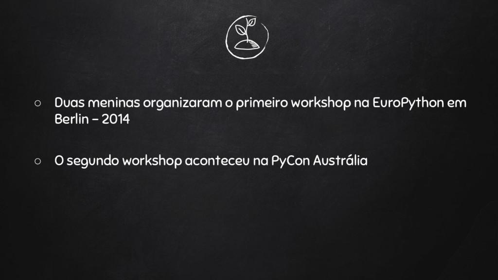 ○ Duas meninas organizaram o primeiro workshop ...