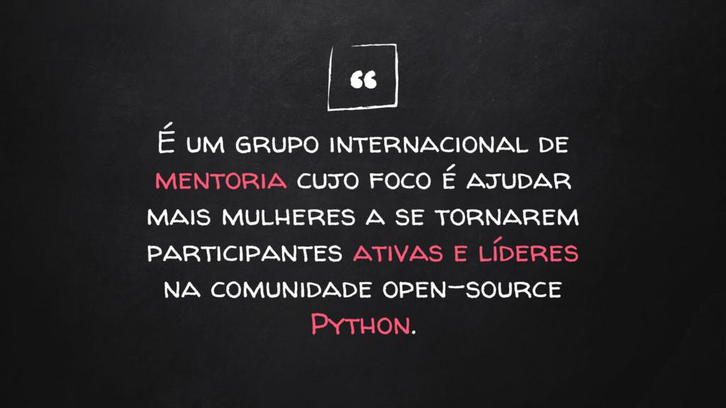 """"""" É um grupo internacional de mentoria cujo foc..."""