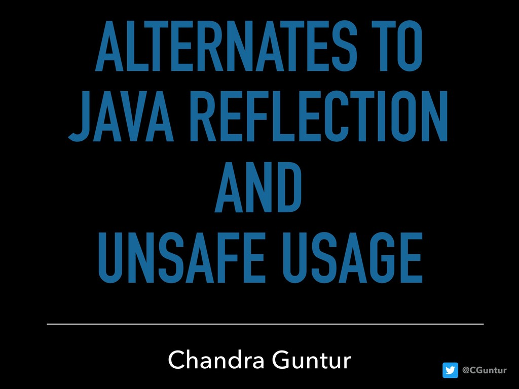 @CGuntur ALTERNATES TO JAVA REFLECTION AND UNSA...