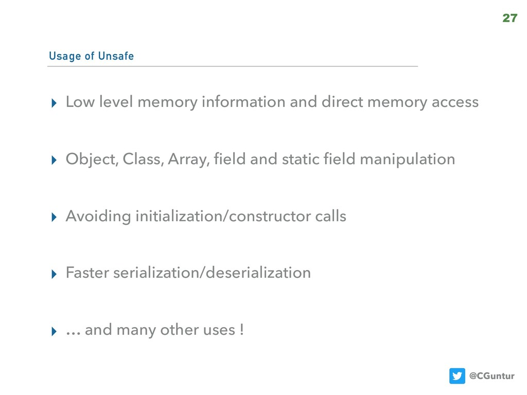 @CGuntur Usage of Unsafe ▸ Low level memory inf...