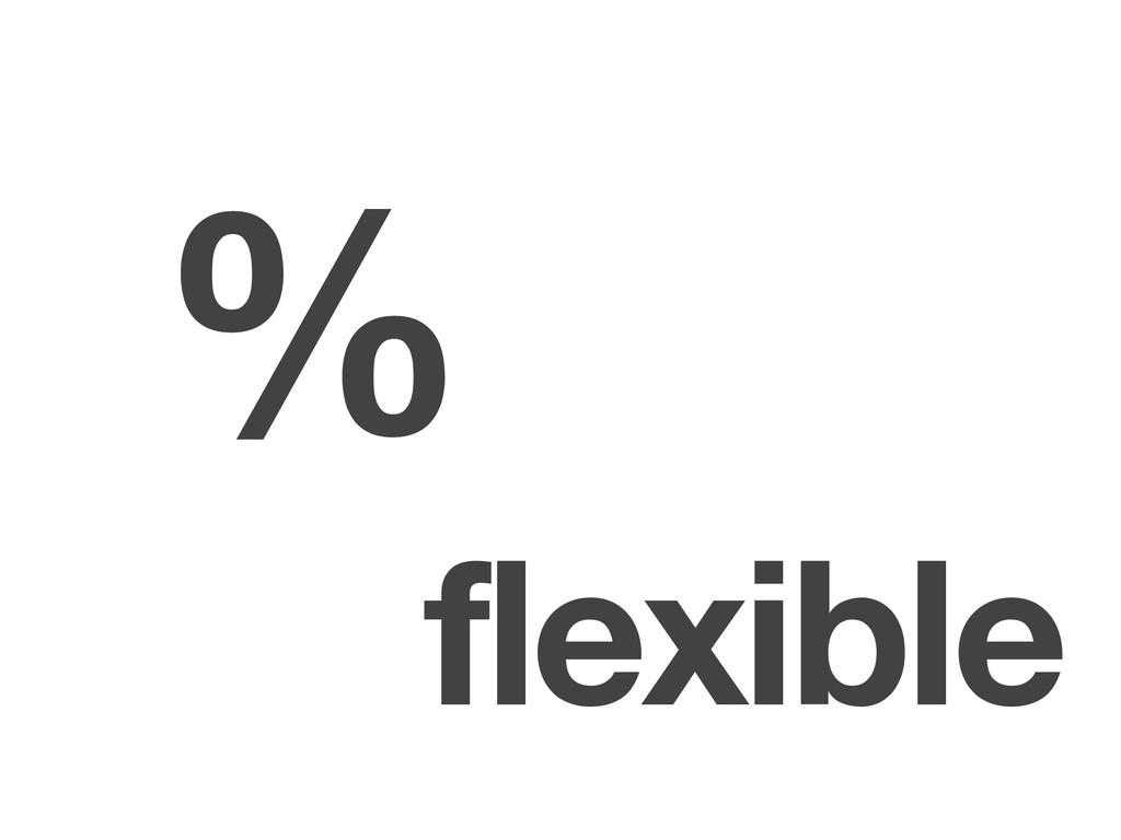 flexible %