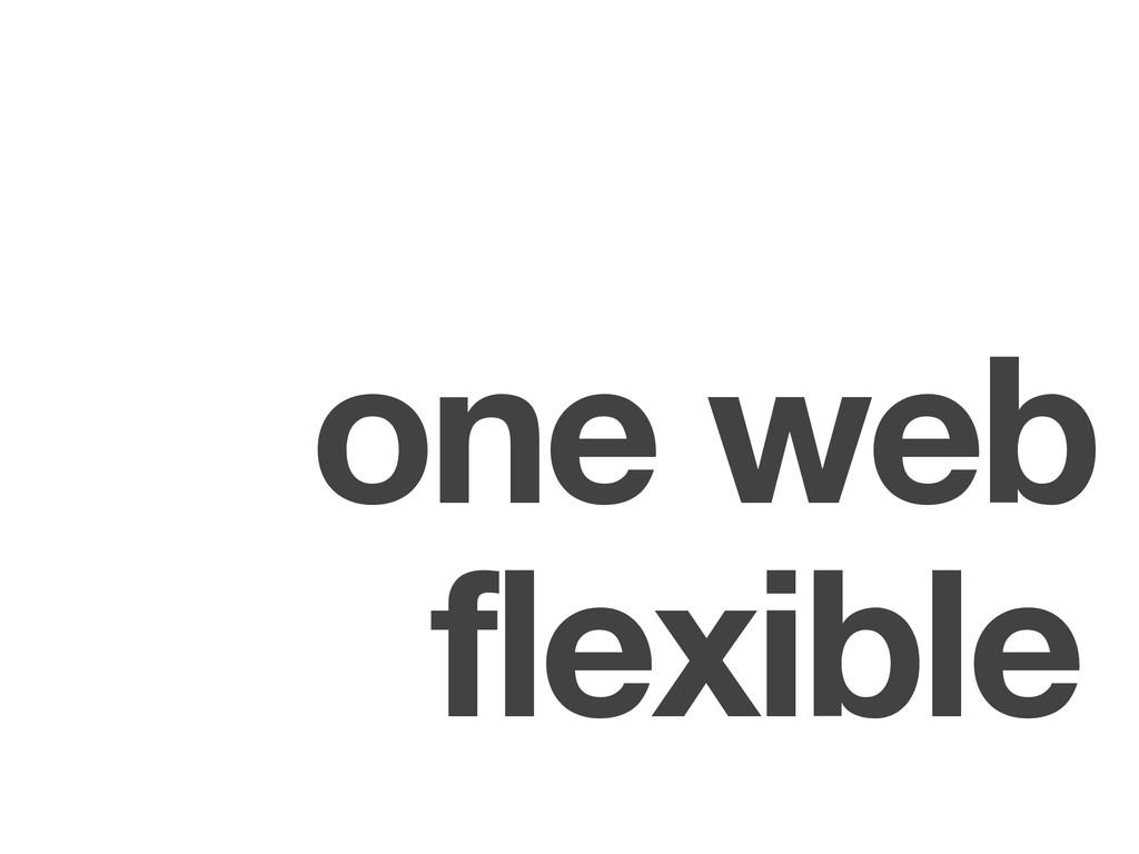 one web flexible