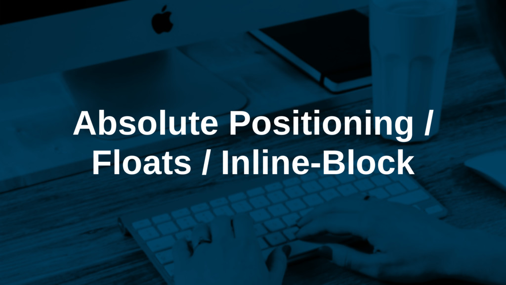 Absolute Positioning / Floats / Inline-Block