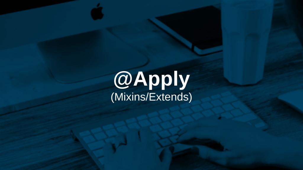 @Apply (Mixins/Extends)