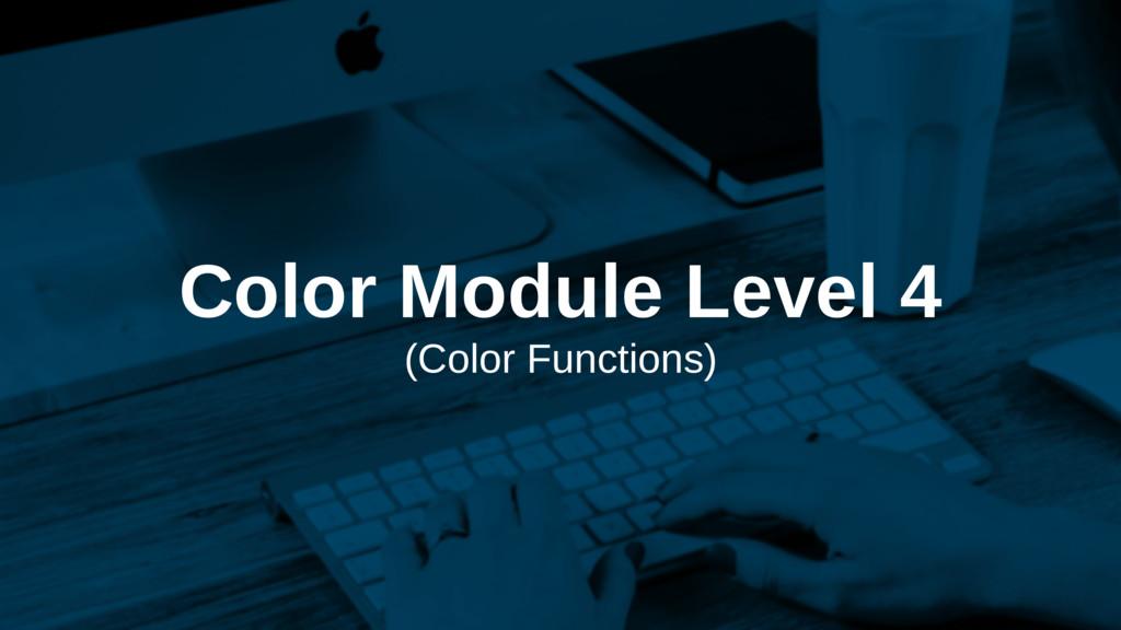 Color Module Level 4 (Color Functions)