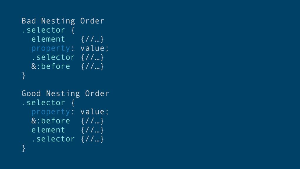 Bad Nesting Order .selector { element {//…} pro...
