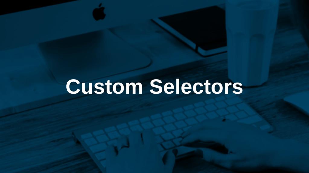 Custom Selectors