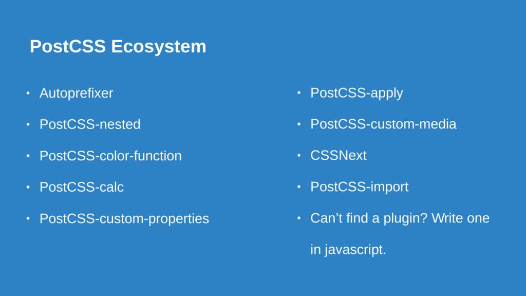 PostCSS Ecosystem • Autoprefixer • PostCSS-nest...