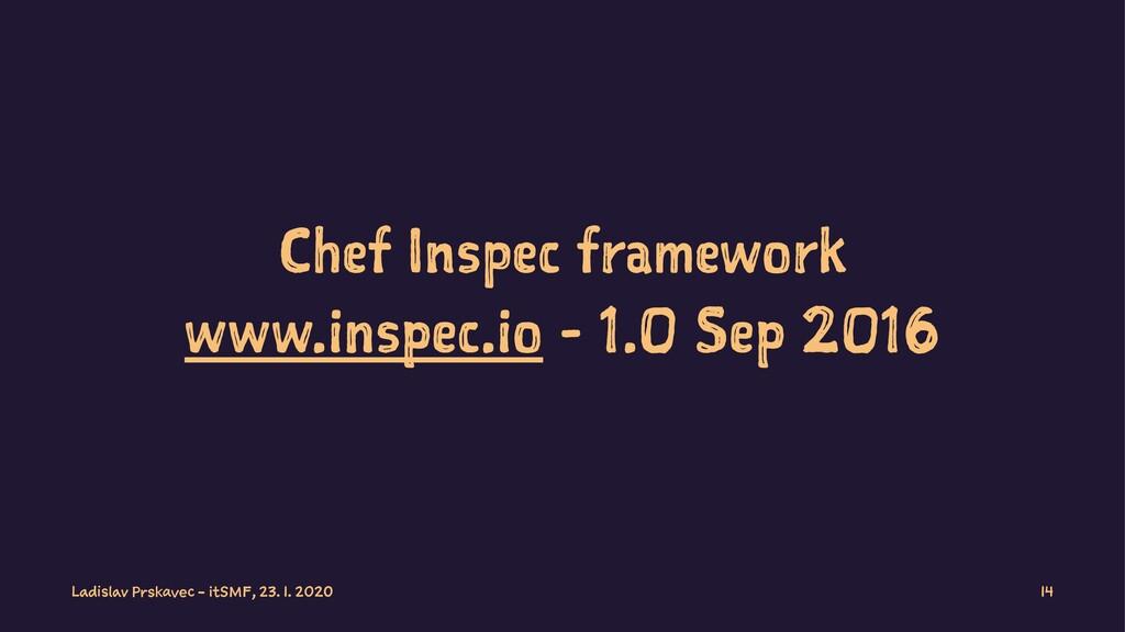 Chef Inspec framework www.inspec.io - 1.0 Sep 2...