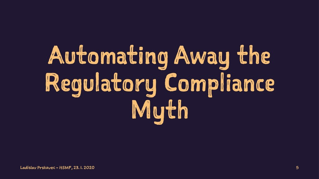 Automating Away the Regulatory Compliance Myth ...