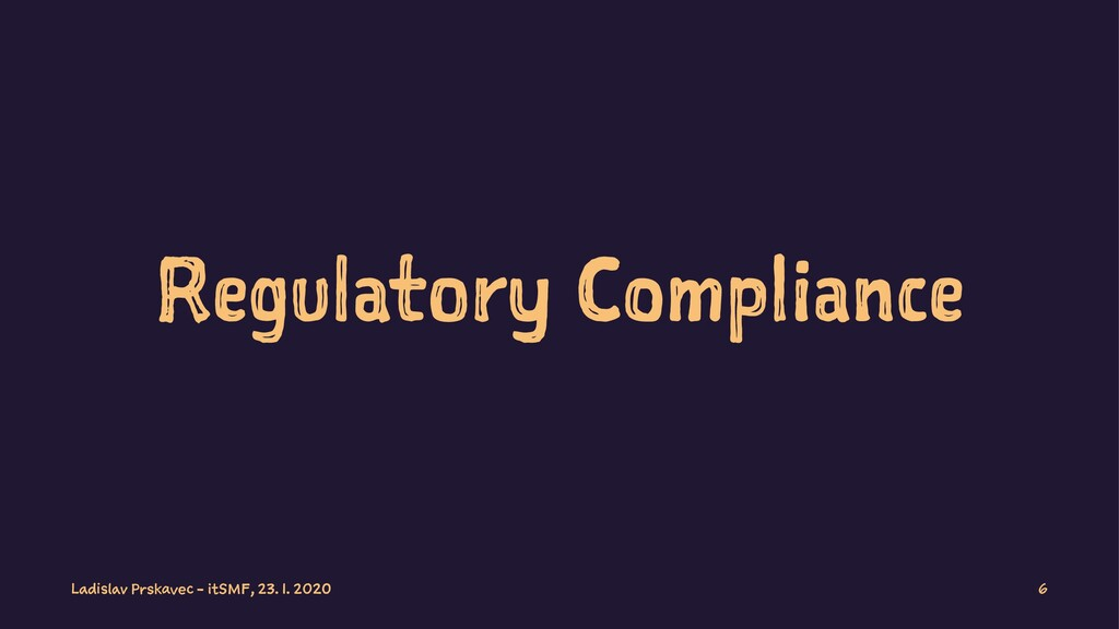 Regulatory Compliance Ladislav Prskavec - itSMF...