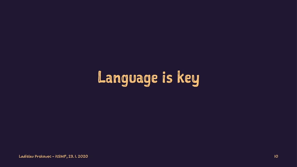 Language is key Ladislav Prskavec - itSMF, 23. ...