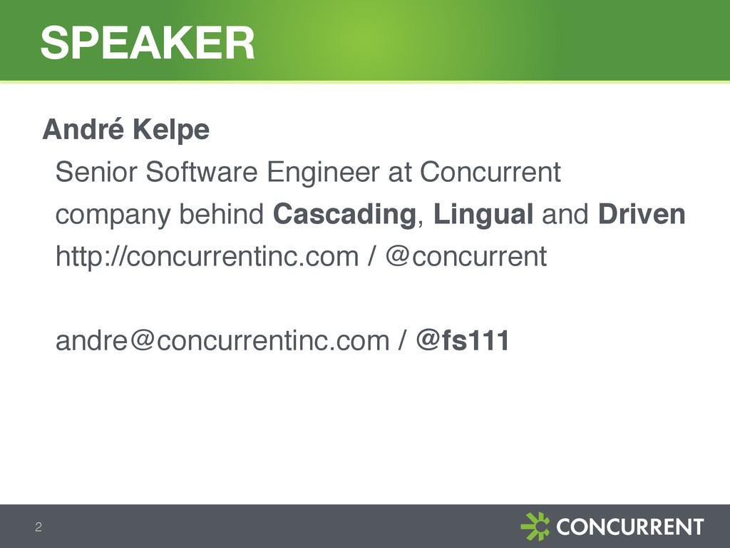 SPEAKER 2 André Kelpe Senior Software Engineer ...