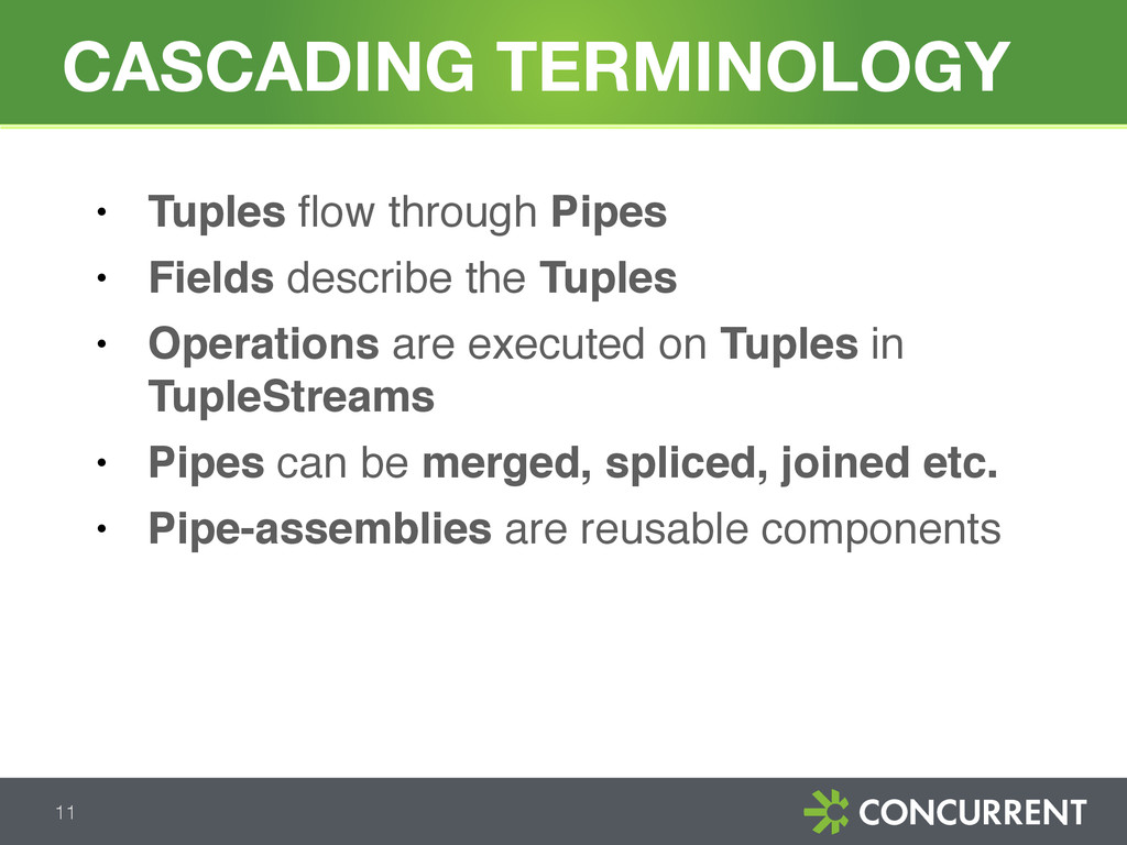 ● Tuples flow through Pipes ● Fields describe th...