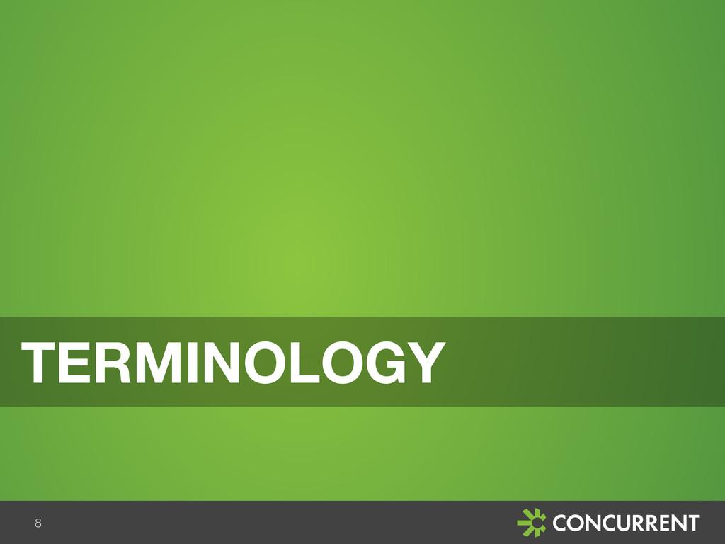 8 TERMINOLOGY