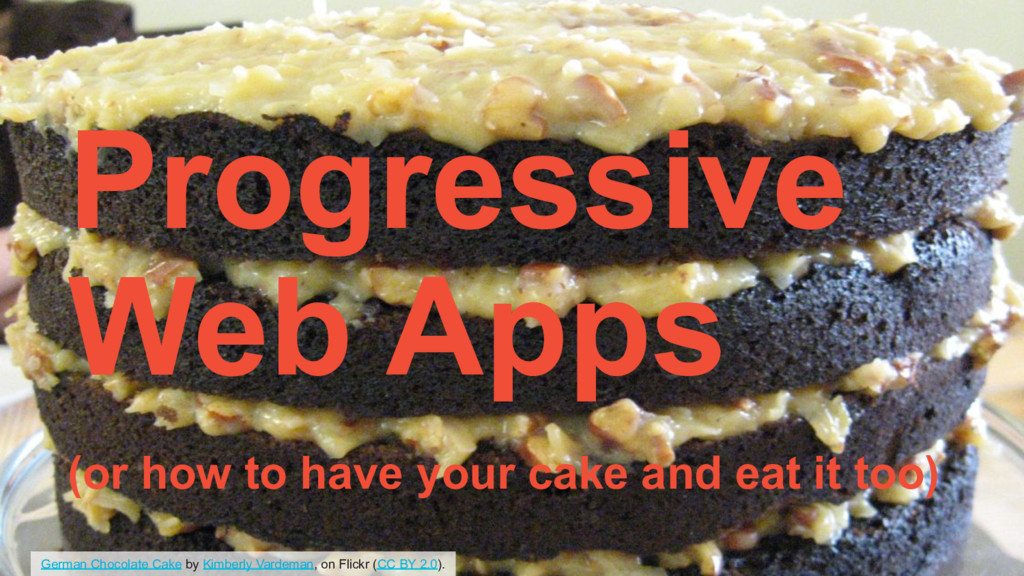 Progressive Web Apps (or how to have your cake ...