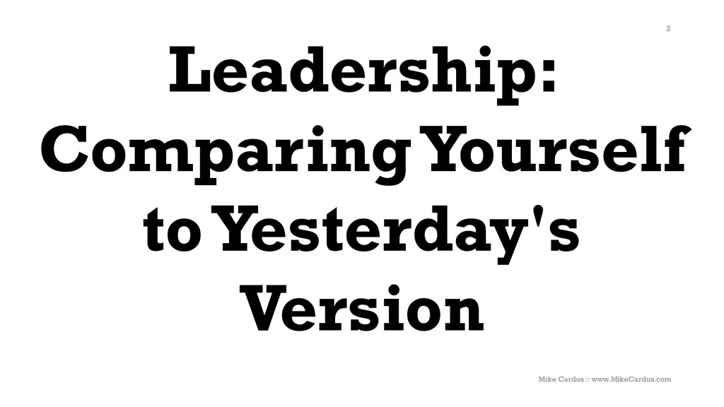 Leadership: Comparing Yourself to Yesterday's V...