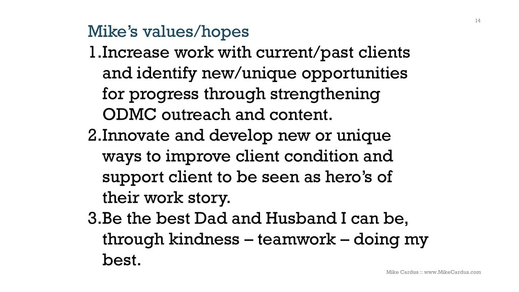 Mike's values/hopes 1.Increase work with curren...
