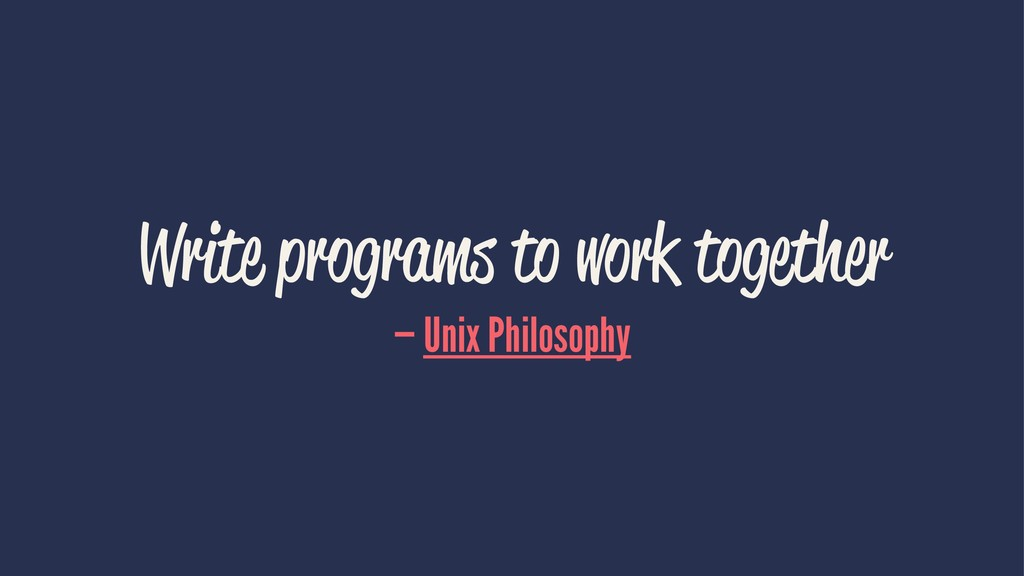 Write programs to work together — Unix Philosop...