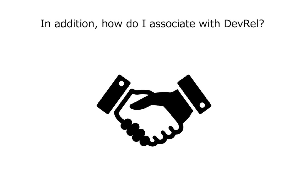 In addition, how do I associate with DevRel?