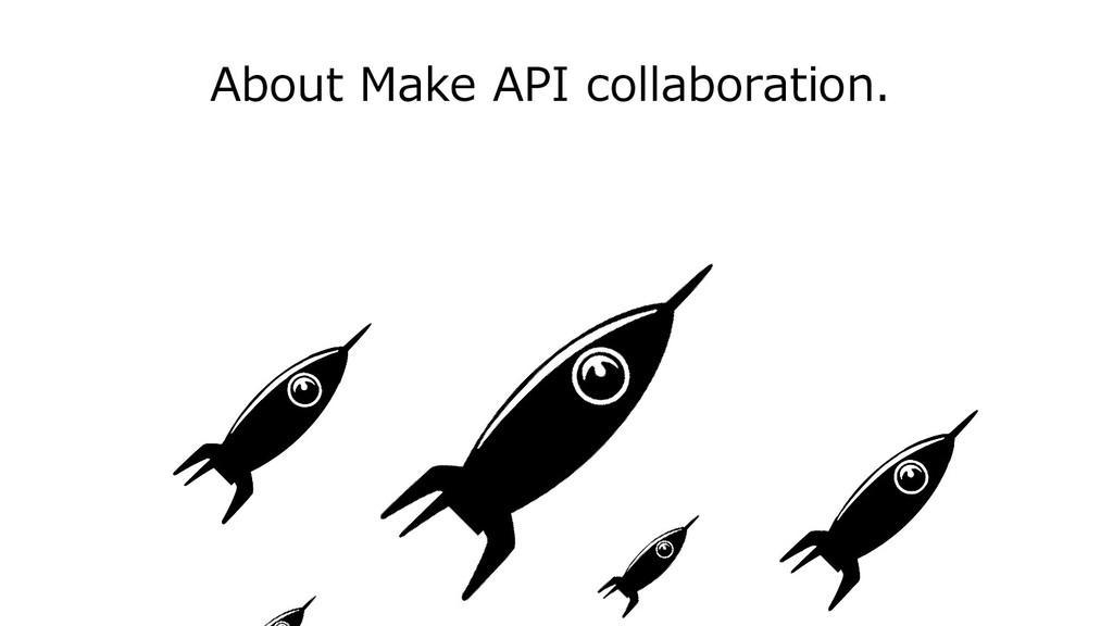 About Make API collaboration.