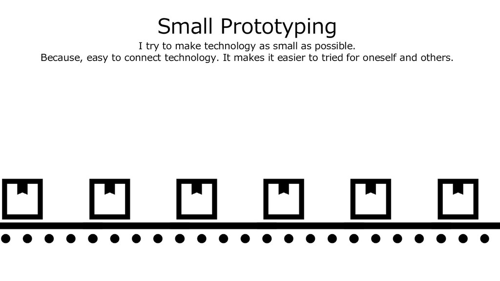 Small Prototyping I try to make technology as s...