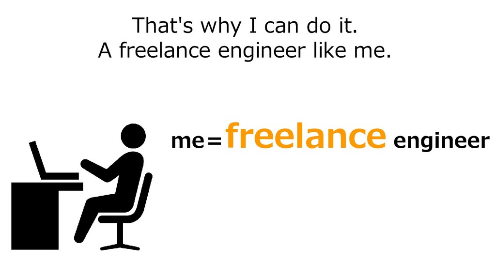 That's why I can do it. A freelance engineer li...
