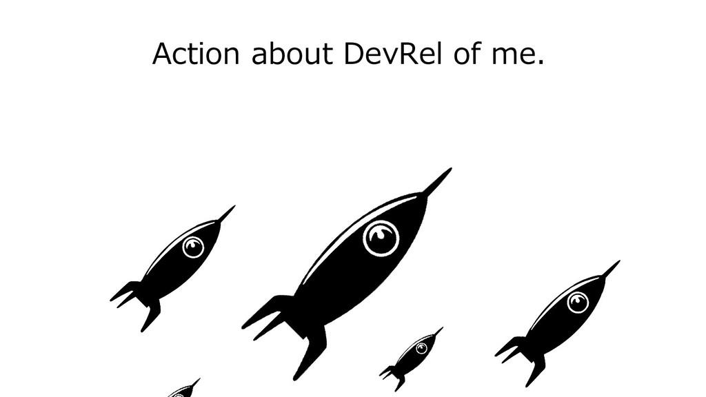 Action about DevRel of me.
