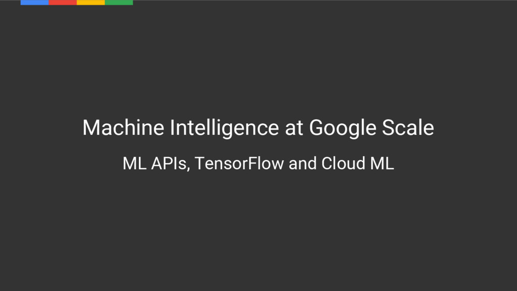 Machine Intelligence at Google Scale ML APIs, T...