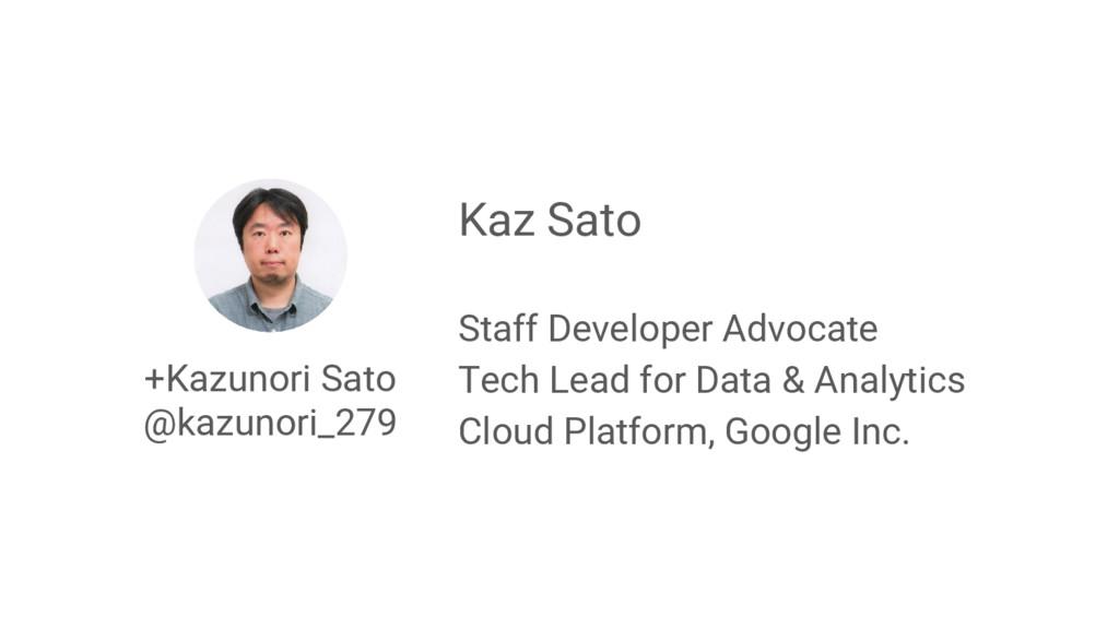 +Kazunori Sato @kazunori_279 Kaz Sato Staff Dev...
