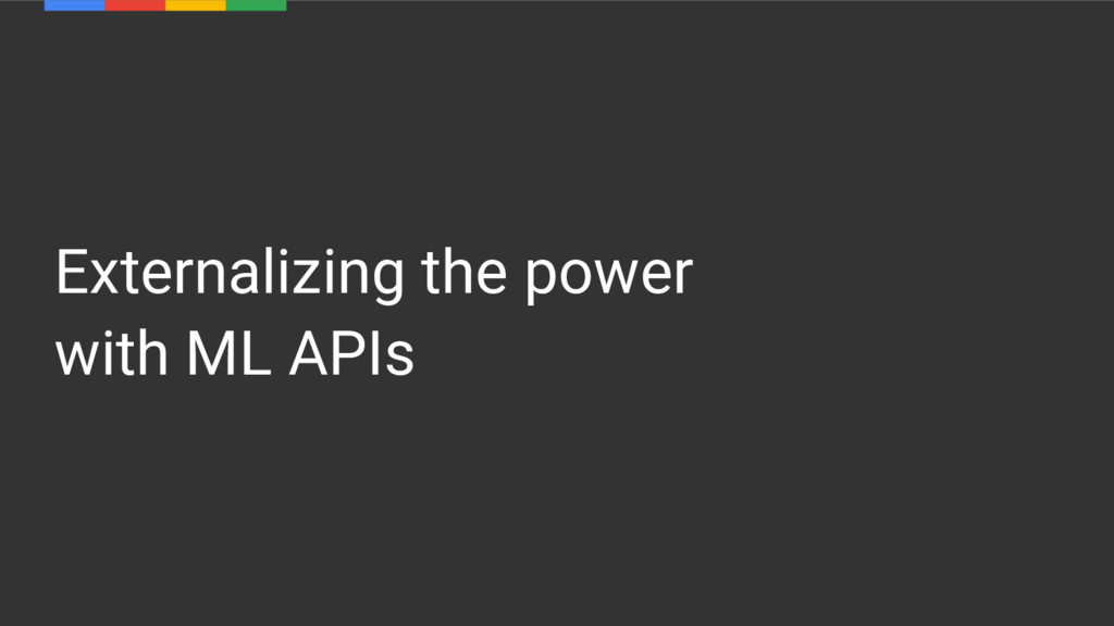 Externalizing the power with ML APIs