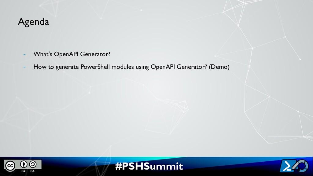 #PSHSummit Agenda - What's OpenAPI Generator? -...
