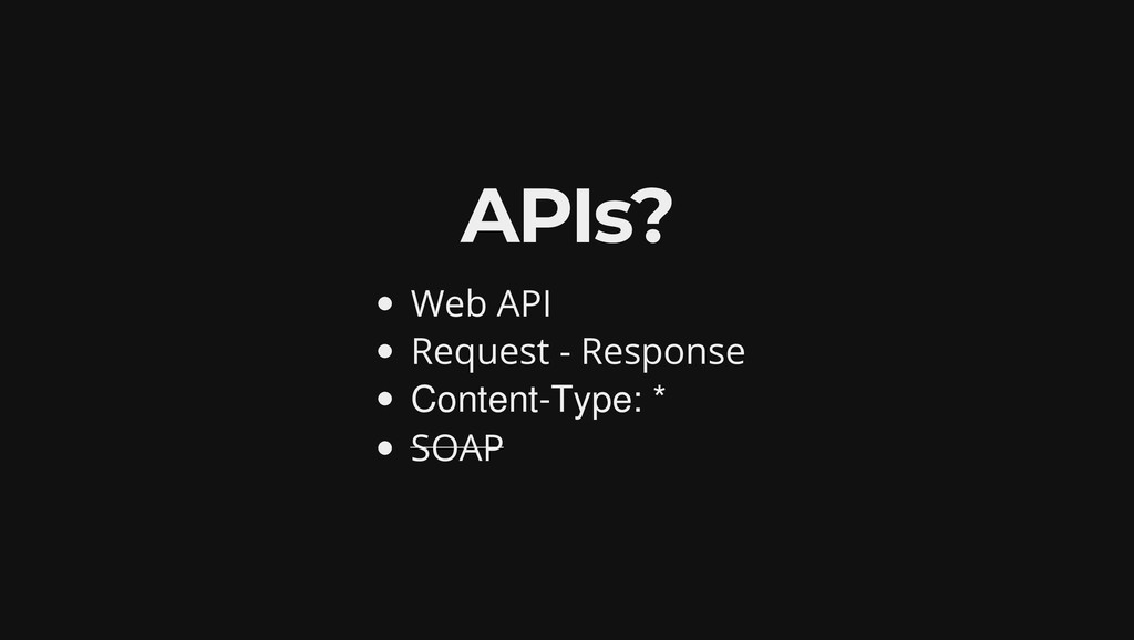 APIs? Web API Request - Response Content-Type: ...