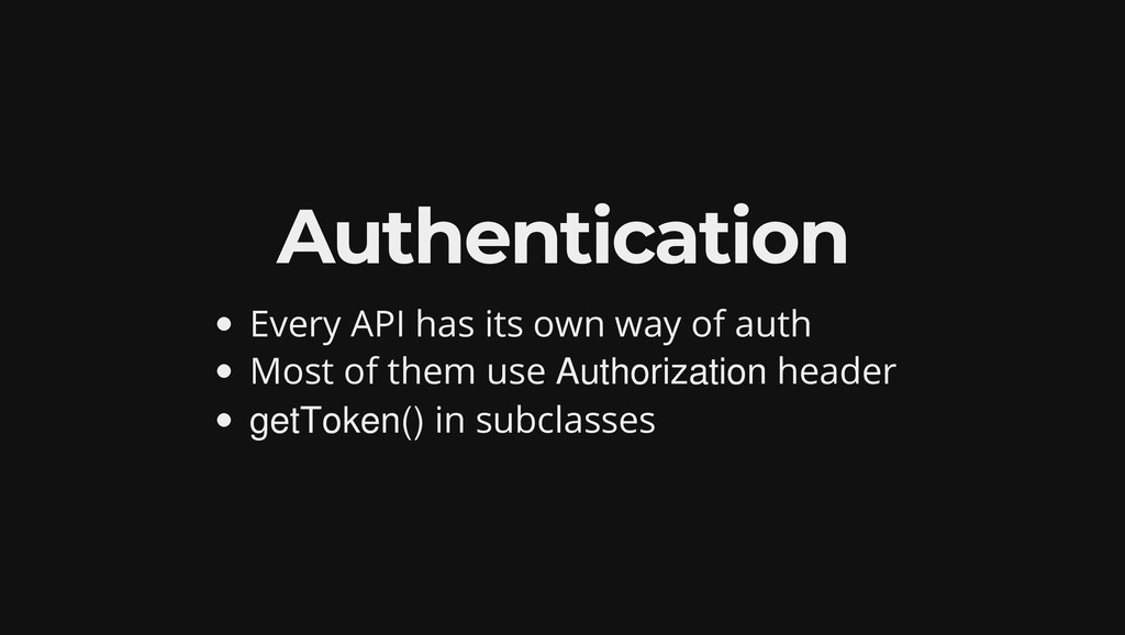 Authentication Every API has its own way of aut...