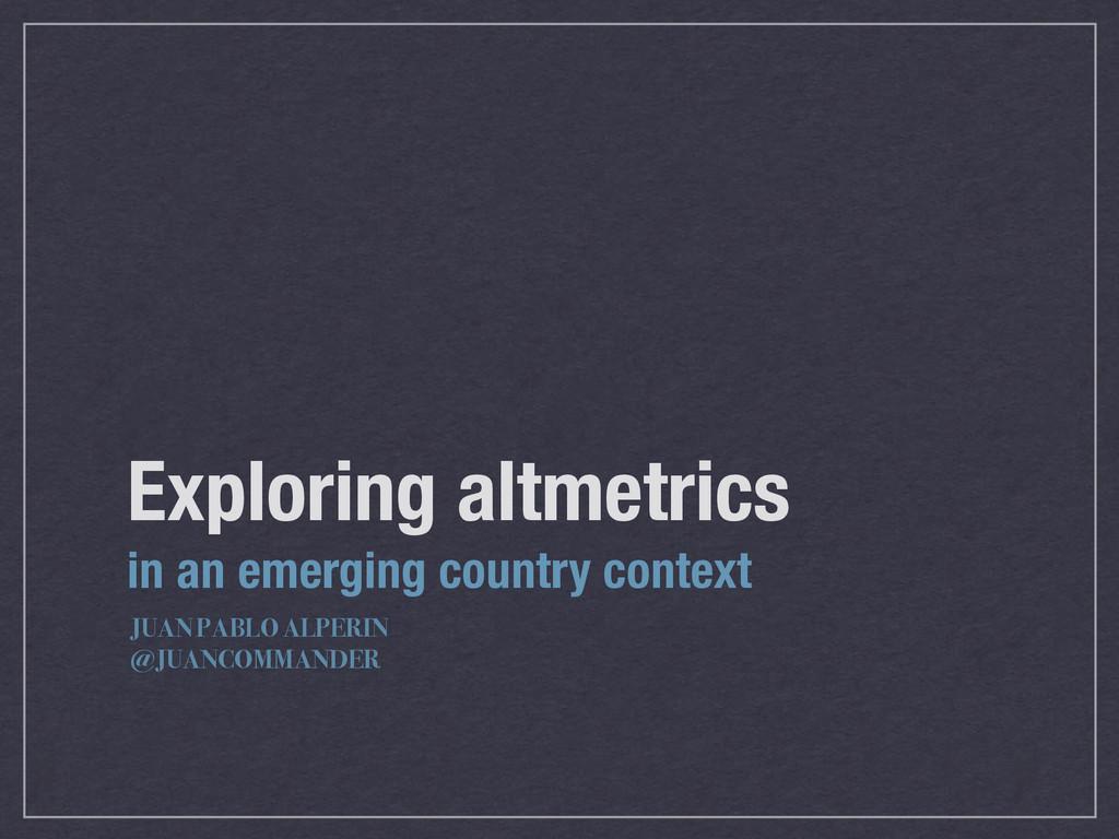 Exploring altmetrics in an emerging country con...