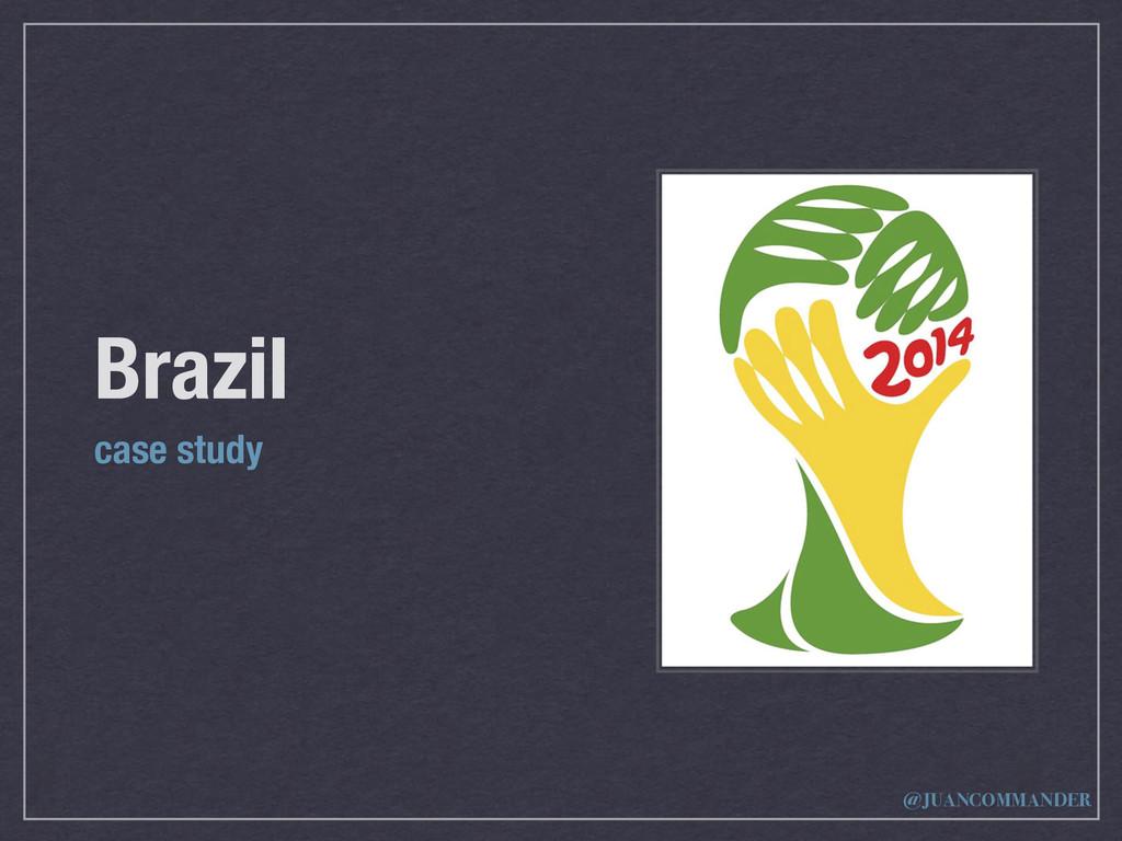 Brazil case study @JUANCOMMANDER