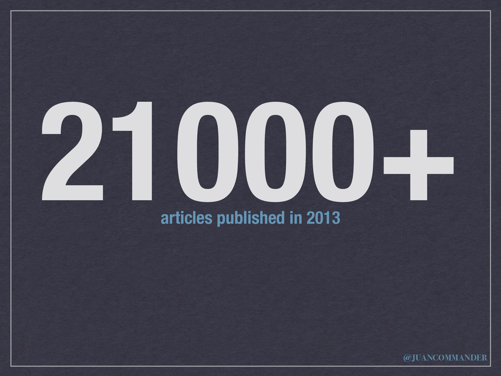 21000+ articles published in 2013 @JUANCOMMANDER