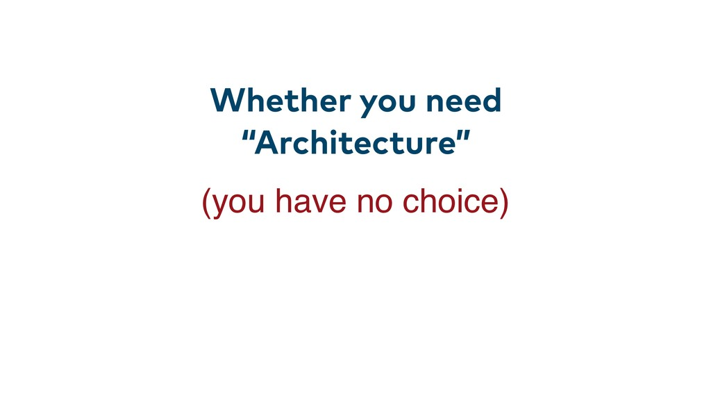 """Whether you need """"Architecture"""" (you have no ch..."""