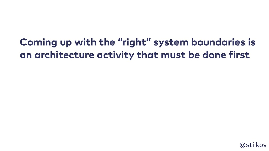 """@stilkov Coming up with the """"right"""" system boun..."""